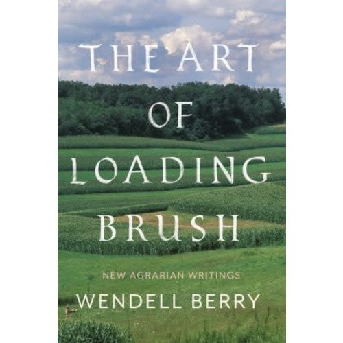 BERRY, WENDELL ART OF LOADING BRUSH by WENDELL BERRY