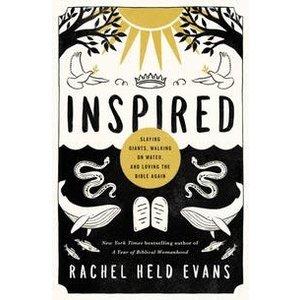 EVANS, RACHEL HELD INSPIRED: SLAYING GIANTS, WALKING ON WATER AND LOVING THE BIBLE AGAIN by RACHEL HELD EVANS