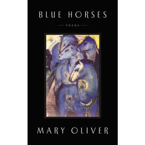 OLIVER, MARY BLUE HORSES by MARY OLIVER