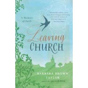 LEAVING CHURCH: A MEMOIR OF FAITH by BARBARA BROWN TAYLOR