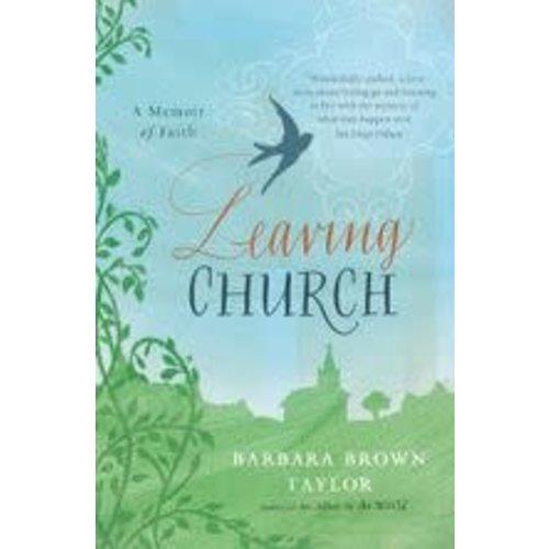 TAYLOR, BARBARA BROWN LEAVING CHURCH: A MEMOIR OF FAITH by BARBARA BROWN TAYLOR