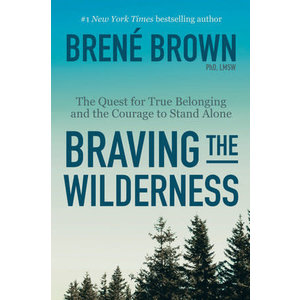BROWN, BRENE BRAVING THE WILDERNESS: THE QUEST FOR TRUE BELONGING AND THE COURAGE TO STAND ALONE by BRENE BROWN