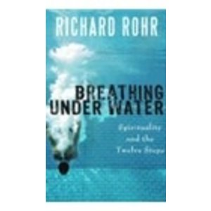 ROHR, RICHARD BREATHING UNDER WATER: SPIRITUALITY AND THE TWELVE STEPS by RICHARD ROHR