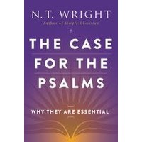 CASE FOR THE PSALMS: WHY THEY ARE ESSENTIAL by N.T. WRIGHT