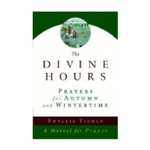 TICKLE, PHYLLIS DIVINE HOURS : PRAYERS FOR AUTUMN AND WINTERTIME