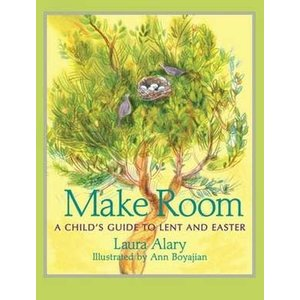 ALARY, LAURA MAKE ROOM : A CHILDS GUIDE TO LENT AND EASTER