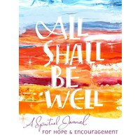 ALL SHALL BE WELL : A SPIRITUAL JOURNAL FOR HOPE & ENCOURAGEMENT by HILDA ST. CLARE