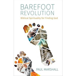MARSHALL, PAUL BAREFOOT REVOLUTION:  BIBLICAL SPIRITUALITY FOR FINDING GOD by PAUL MARSHALL