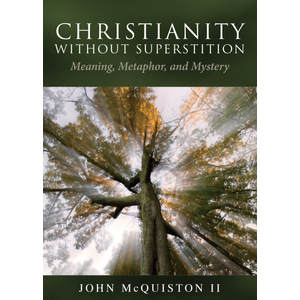 MCQUISTON, JOHN CHRISTIANITY WITHOUT SUPERSTITION