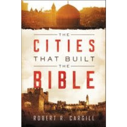 CARGILL, ROBERT CITIES THAT BUILT THE BIBLE by ROBERT CARGILL