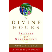 DIVINE HOURS: PRAYERS  FOR SPRINGTIME by PHYLLIS TICKLE