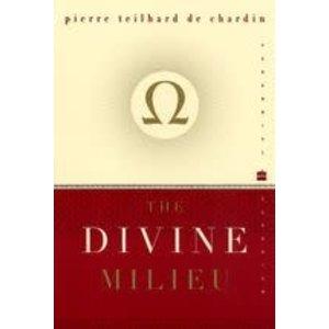 TEILHARD DE CHARDIN, PIERRE THE DIVINE MILIEU