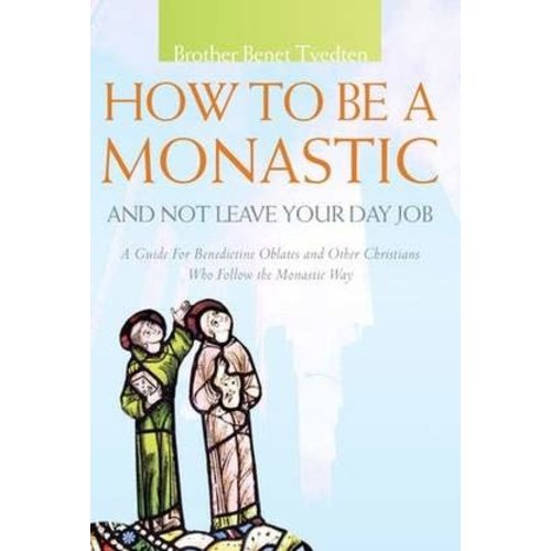 TVEDTEN, BENET HOW TO BE A MONASTIC AND NOT LEAVE YOUR DAY JOB by BENET TVEDTEN