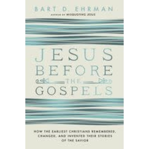 EHRMAN, BART D. JESUS BEFORE THE GOSPELS by BART D. EHRMAN