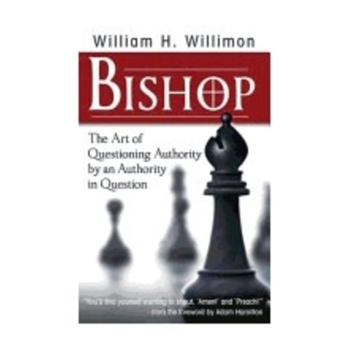 WILLIMON, WILLIAM BISHOP : THE ART OF QUESTIONING AUTHORITY BY AN AUTHORITY IN QUESTION by WILLIAM WILLIMON
