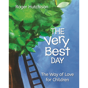 HUTCHISON, ROGER VERY BEST DAY: WAY OF LOVE FOR CHILDREN by ROGER HUTCHINSON