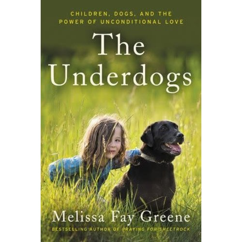 GREENE, MELISSA FAY UNDERDOGS : CHILDREN, DOGS AND THE POWER OF UNCONDITIONAL LOVE by MELISSA FAY GREENE