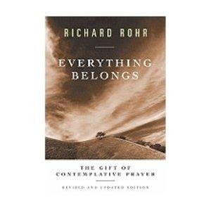 ROHR, RICHARD EVERYTHING BELONGS : THE GIFT OF CONTEMPLATIVE PRAYER