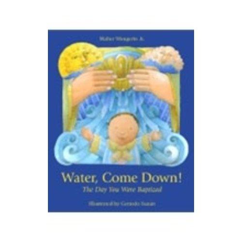 WANGERIN, WALTER/SUZAN, GERARDO WATER COME DOWN! THE DAY YOU WERE BAPTIZED