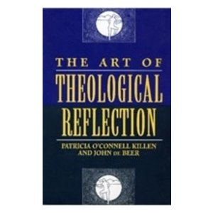 KILLEN, PATRICIA O'CONNELL & DE BEER, JOHN ART OF THEOLOGICAL REFLECTION by PATRICIA O'CONNELL KILLEN & JOHN DE BEER