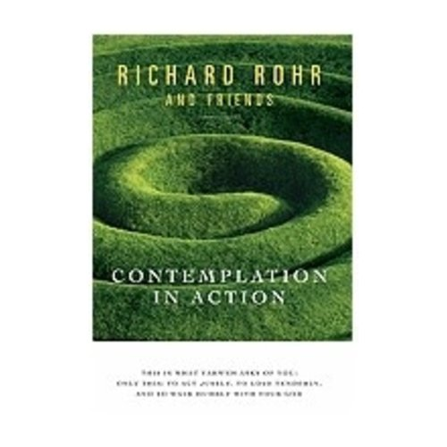 ROHR, RICHARD CONTEMPLATION IN ACTION by RICHARD ROHR
