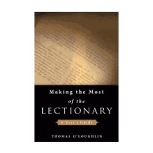 O'LOUGHLIN, THOMAS MAKING THE MOST OF THE LECTIONARY: A USER'S GUIDE by THOMAS O'LOUGHLIN