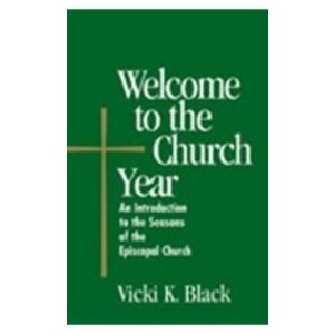 BLACK, VICKI WELCOME TO THE CHURCH YEAR