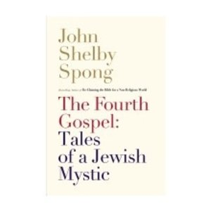 SPONG, JOHN SHELBY FOURTH GOSPEL: TALES OF A JEWISH MYSTIC by JOHN SHELBY SPONG
