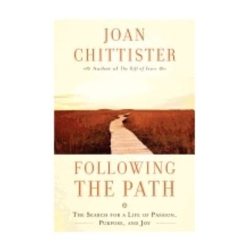 CHITTISTER, JOAN FOLLOWING THE PATH: THE SEARCH FOR A LIFE OF PASSION, PURPOSE, AND JOY by JOAN CHITTISTER