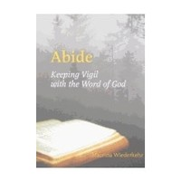 ABIDE : KEEPING VIGIL WITH THE WORD OF GOD by MACRINA WIEDERKEHER