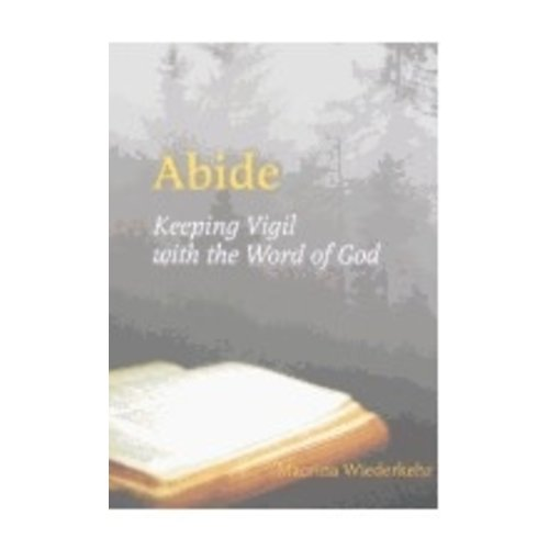 WIEDERKEHR, MACRINA ABIDE : KEEPING VIGIL WITH THE WORD OF GOD by MACRINA WIEDERKEHER