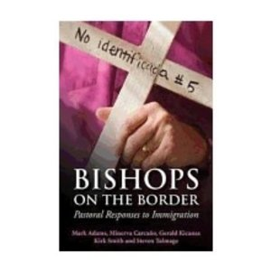 SMITH, KIRK BISHOPS ON THE BORDER: PASTORAL RESPONSES TO IMMIGRATION by KIRK SMITH