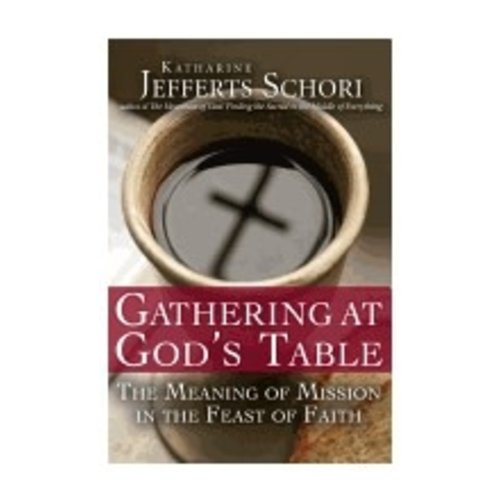 JEFFERTS SCHORI, KATHARINE GATHERING AT GOD'S TABLE: THE MEANING OF MISSION