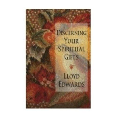 EDWARDS, LLOYD DISCERNING YOUR SPIRITUAL GIFTS by LLOYD EDWARDS