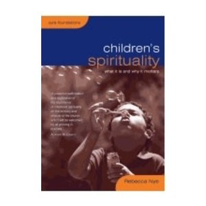 NYE, REBECCA CHILDREN'S SPIRITUALITY : WHAT IT IS AND WHY IT MATTERS