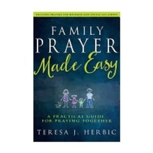HERBIC, TERESA FAMILY PRAYER MADE EASY: A PRACTICAL GUIDE FOR PRAYING TOGETHER by TERESA HERBIC