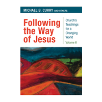 FOLLOWING THE WAY OF JESUS: CHURCH TEACHINGS FOR A CHANGING WORLD, VOL 6 by MICHAEL CURRY
