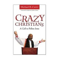 CRAZY CHRISTIANS : A CALL TO FOLLOW JESUS by MICHAEL CURRY