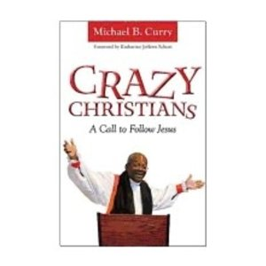 CURRY, MICHAEL CRAZY CHRISTIANS : A CALL TO FOLLOW JESUS by MICHAEL CURRY