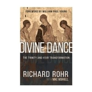 ROHR, RICHARD DIVINE DANCE: THE TRINITY AND YOUR TRANSFORMATION BY RICHARD ROHR