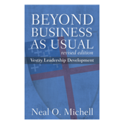 MICHELL, NEAL O BEYOND BUSINESS AS USUAL: VESTRY LEADERSHIP DEVELOPMENT by NEAL O. MICHELL