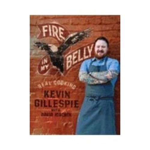 GILLESPIE, KEVIN FIRE IN MY BELLY: REAL COOKING by KEVIN GILLESPIE