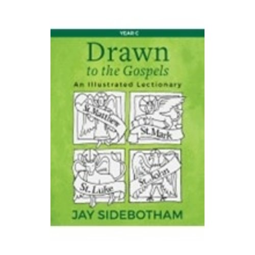 SIDEBOTHAM, JAY DRAWN TO THE GOSPELS: AN ILLUSTRATED LECTIONARY (YEAR C) by JAY SIDEBOTHAM