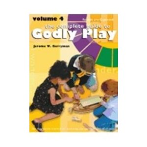 BERRYMAN, JEROME COMPLETE GUIDE TO GODLY PLAY : VOLUME  4 REVISED & EXPANDED by JEROME BERRYMAN