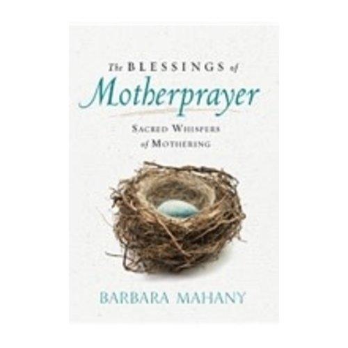 MAHANY, BARBARA BLESSINGS OF MOTHERPRAYER: SACRED WHISPERS OF MOTHERING by BARBARA MAHANY