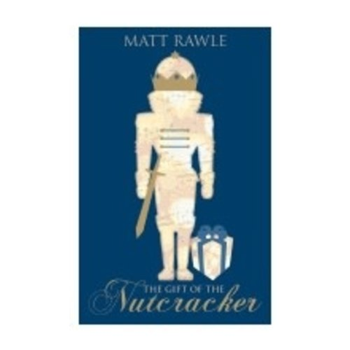 RAWLE, MATT GIFT OF THE NUTCRACKER by MATT RAWLE