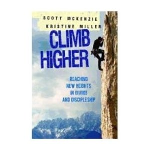 MCKENZIE, SCOTT CLIMB HIGHER : CREATING A VISION FOR GIVING AND DISCIPLESHIP by SCOTT MCKENZIE