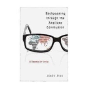 ZINK, JESSE BACKPACKING THROUGH THE ANGLICAN COMMUNION:  A SEARCH FOR UNITY by JESSE ZINK