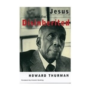 THURMAN, HOWARD JESUS AND THE DISINHERITED
