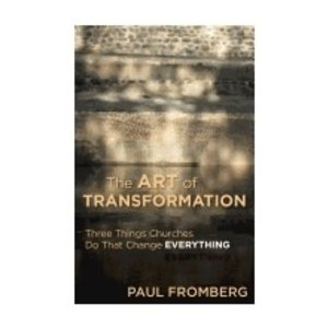 FROMBERG, PAUL THE ART OF TRANSFORMATION:  THREE THINGS CHURCHES DO THAT CHANGE EVERYTHING by PAUL FROMBERG